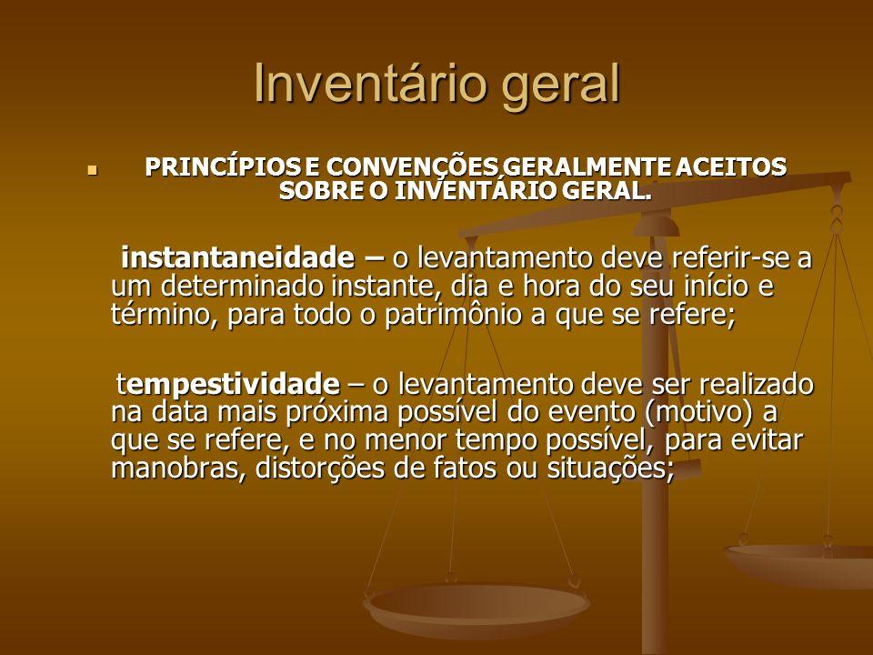 Inventário geral integridade – o levantamento deve envolver todos os elementos que são objeto do inventário a que se refere; integridade – o levantamento deve envolver todos os elementos que são objeto do inventário a que se refere; especificação – o inventário deve especificar cada elemento patrimonial e agrupa-lo de acordo com sua função em grupos homogêneos que efetivamente os represente; especificação – o inventário deve especificar cada elemento patrimonial e agrupa-lo de acordo com sua função em grupos homogêneos que efetivamente os represente; homogeneidade – os elementos patrimoniais devem ser apresentados sob medidas uniformes (litros, metros, quilos) e, principalmente, uma única medida de valor (moeda nacional).