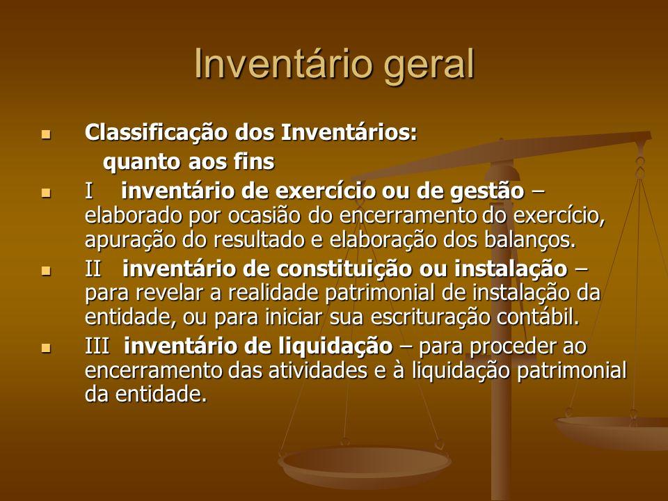 Inventário geral Classificação dos Inventários: Classificação dos Inventários: quanto aos fins quanto aos fins I inventário de exercício ou de gestão