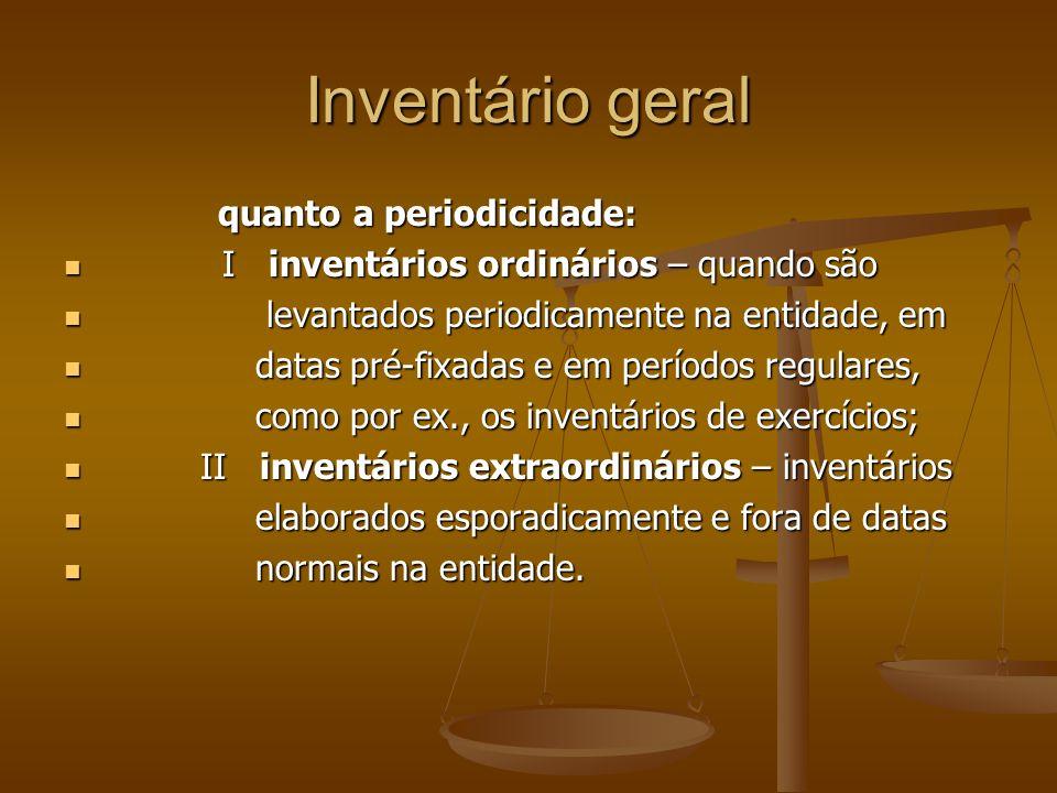Inventário geral quanto a periodicidade: quanto a periodicidade: I inventários ordinários – quando são I inventários ordinários – quando são levantado