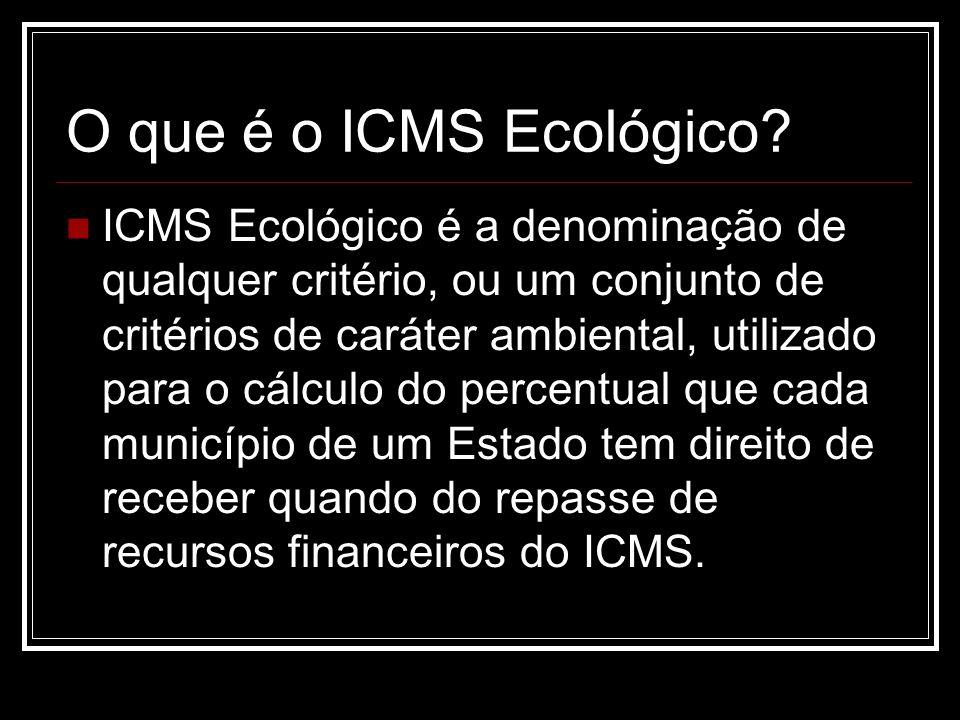 O que é o ICMS Ecológico? ICMS Ecológico é a denominação de qualquer critério, ou um conjunto de critérios de caráter ambiental, utilizado para o cálc