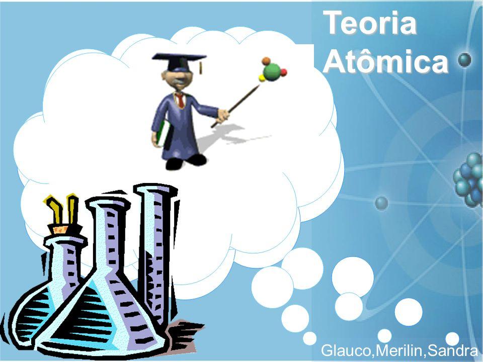 Teoria Atômica Glauco,Merilin,Sandra