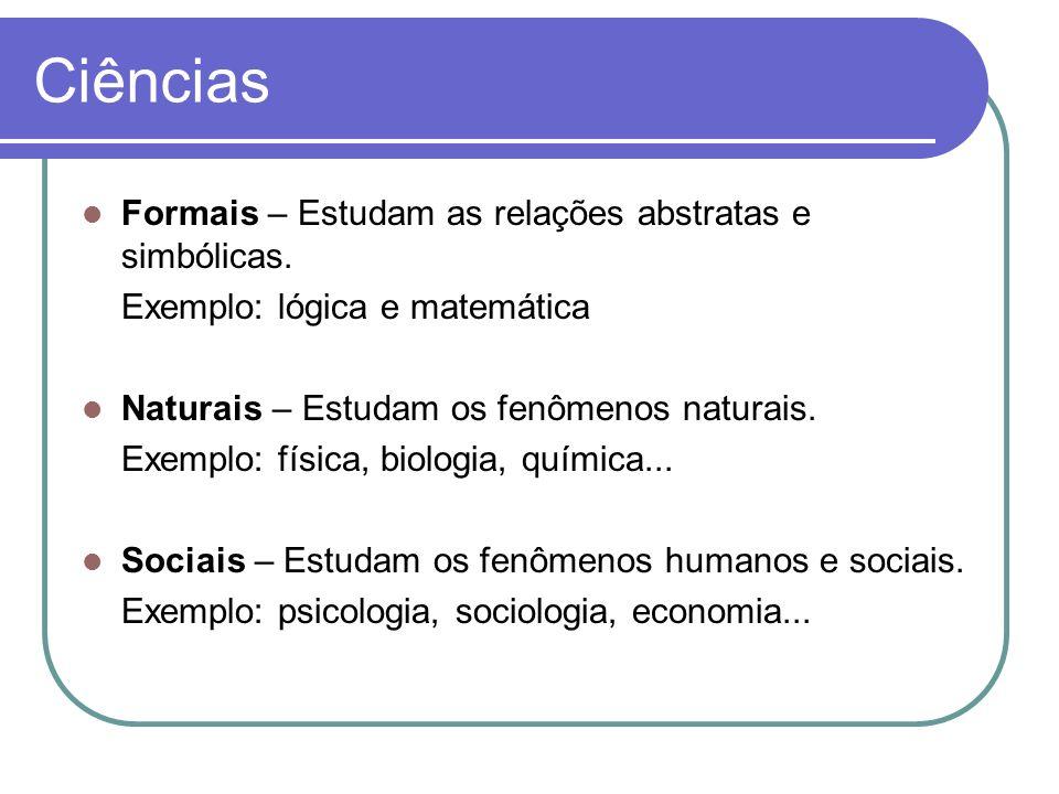 Ciências Formais – Estudam as relações abstratas e simbólicas. Exemplo: lógica e matemática Naturais – Estudam os fenômenos naturais. Exemplo: física,