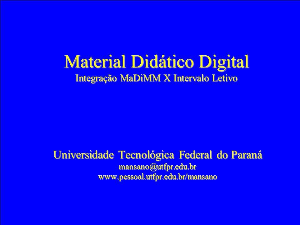 Material Didático Digital Integração MaDiMM X Intervalo Letivo Universidade Tecnológica Federal do Paraná mansano@utfpr.edu.brwww.pessoal.utfpr.edu.br/mansano