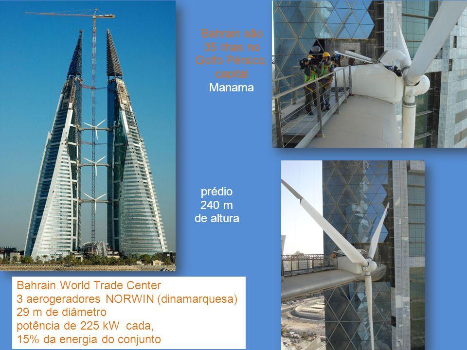 Bahrain World Trade Center 3 aerogeradores NORWIN (dinamarquesa) 29 m de diâmetro potência de 225 kW cada, 15% da energia do conjunto prédio 240 m de