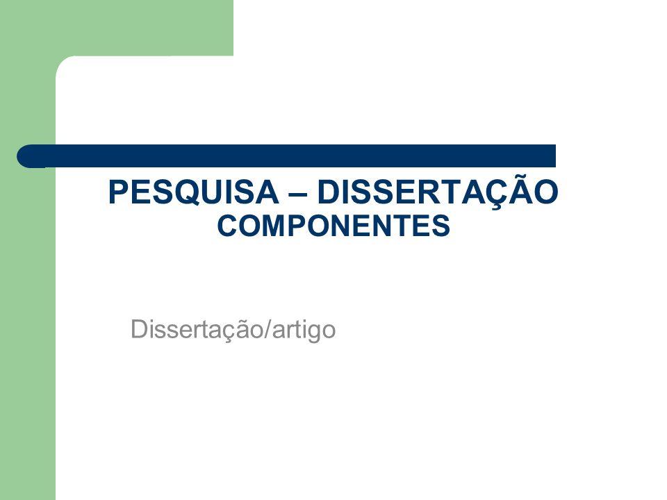 PESQUISA – DISSERTAÇÃO COMPONENTES Dissertação/artigo