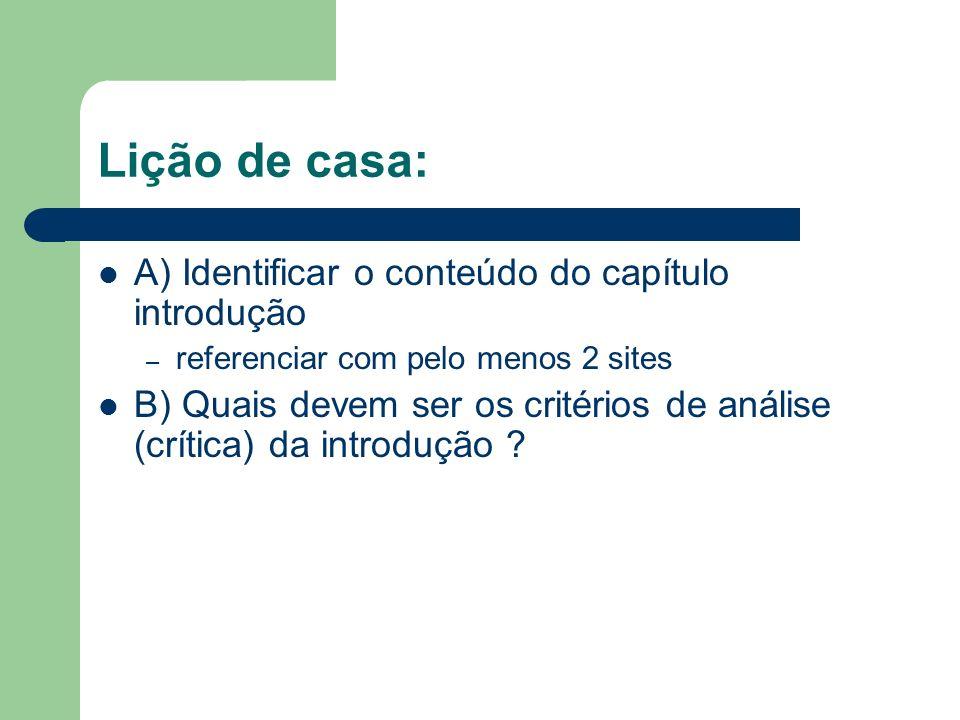 Lição de casa: A) Identificar o conteúdo do capítulo introdução – referenciar com pelo menos 2 sites B) Quais devem ser os critérios de análise (críti