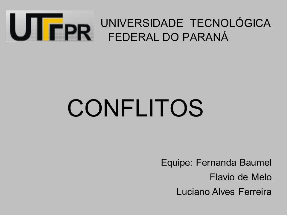 UNIVERSIDADE TECNOLÓGICA FEDERAL DO PARANÁ CONFLITOS Equipe: Fernanda Baumel Flavio de Melo Luciano Alves Ferreira