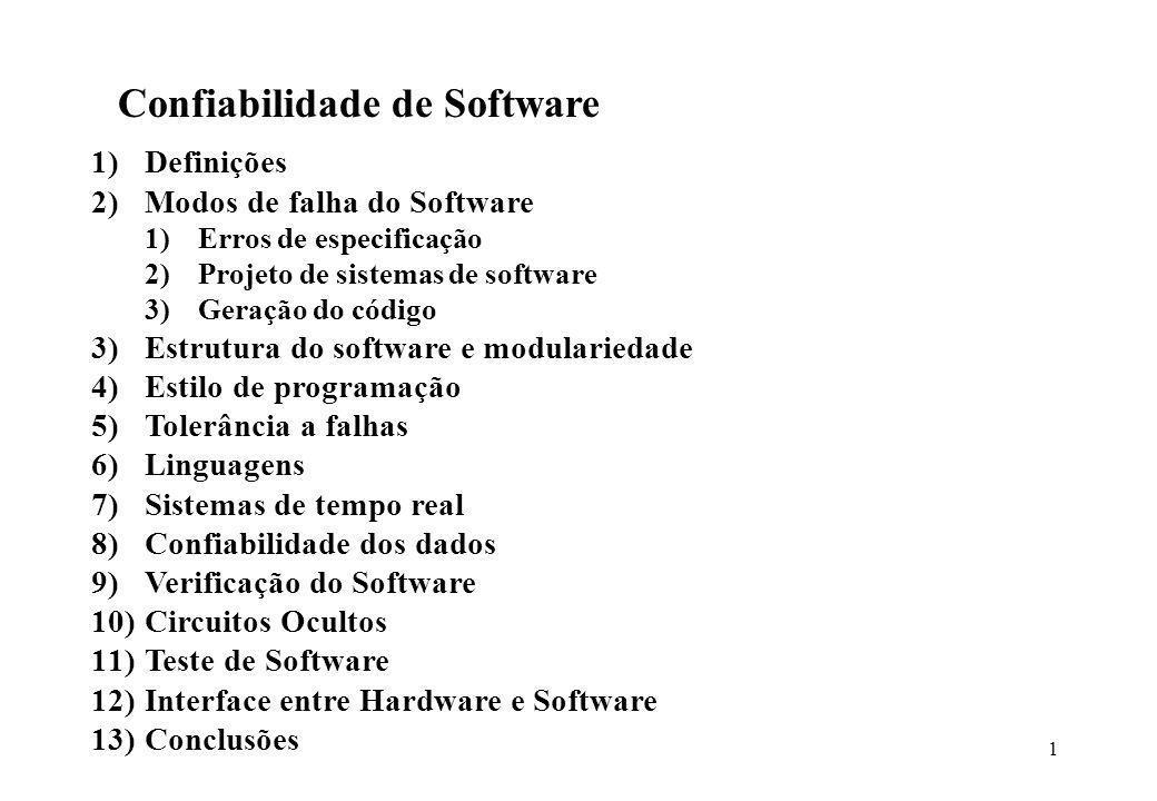 1 Confiabilidade de Software 1)Definições 2)Modos de falha do Software 1)Erros de especificação 2)Projeto de sistemas de software 3)Geração do código