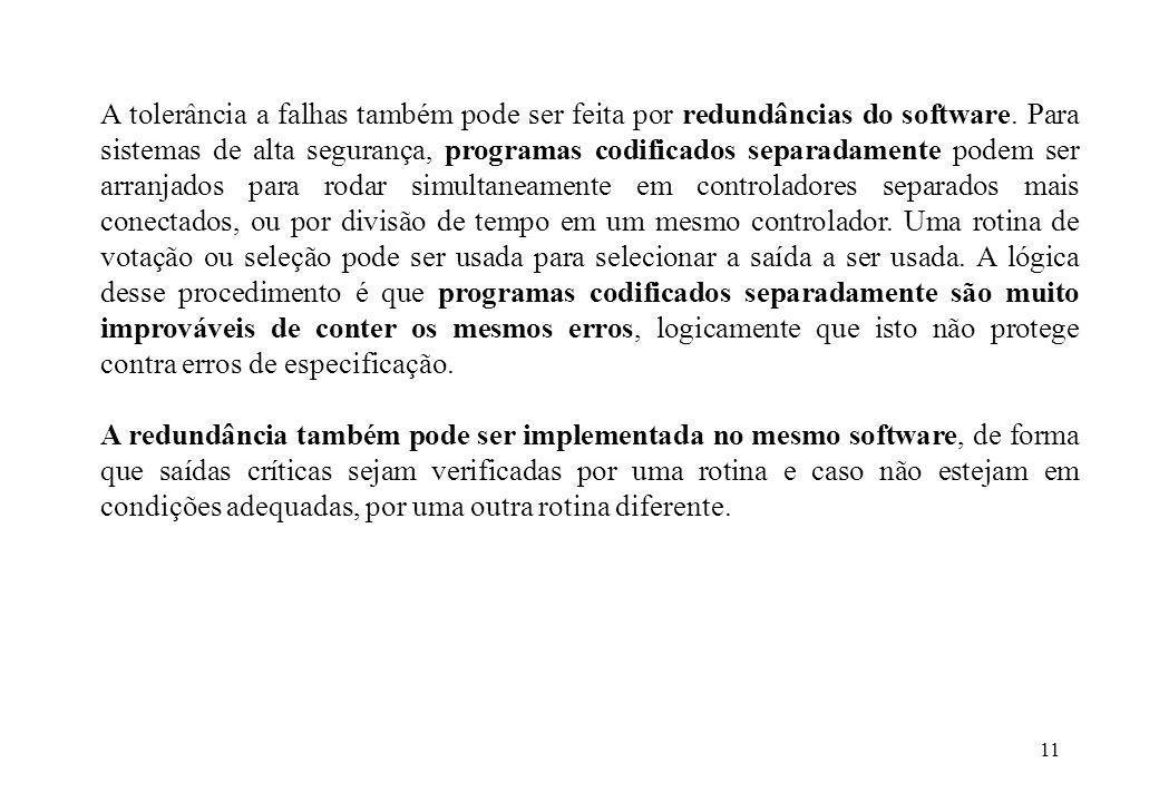 11 A tolerância a falhas também pode ser feita por redundâncias do software. Para sistemas de alta segurança, programas codificados separadamente pode