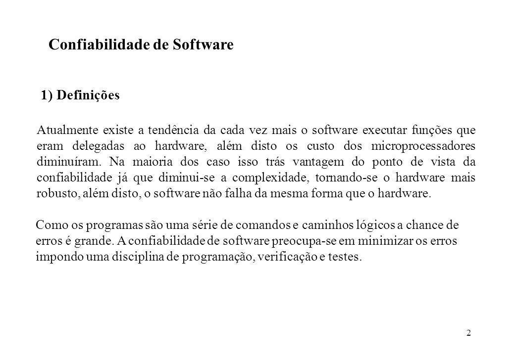 2 Confiabilidade de Software Atualmente existe a tendência da cada vez mais o software executar funções que eram delegadas ao hardware, além disto os