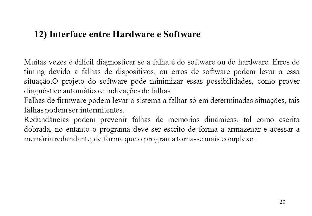 20 12) Interface entre Hardware e Software Muitas vezes é difícil diagnosticar se a falha é do software ou do hardware. Erros de timing devido a falha