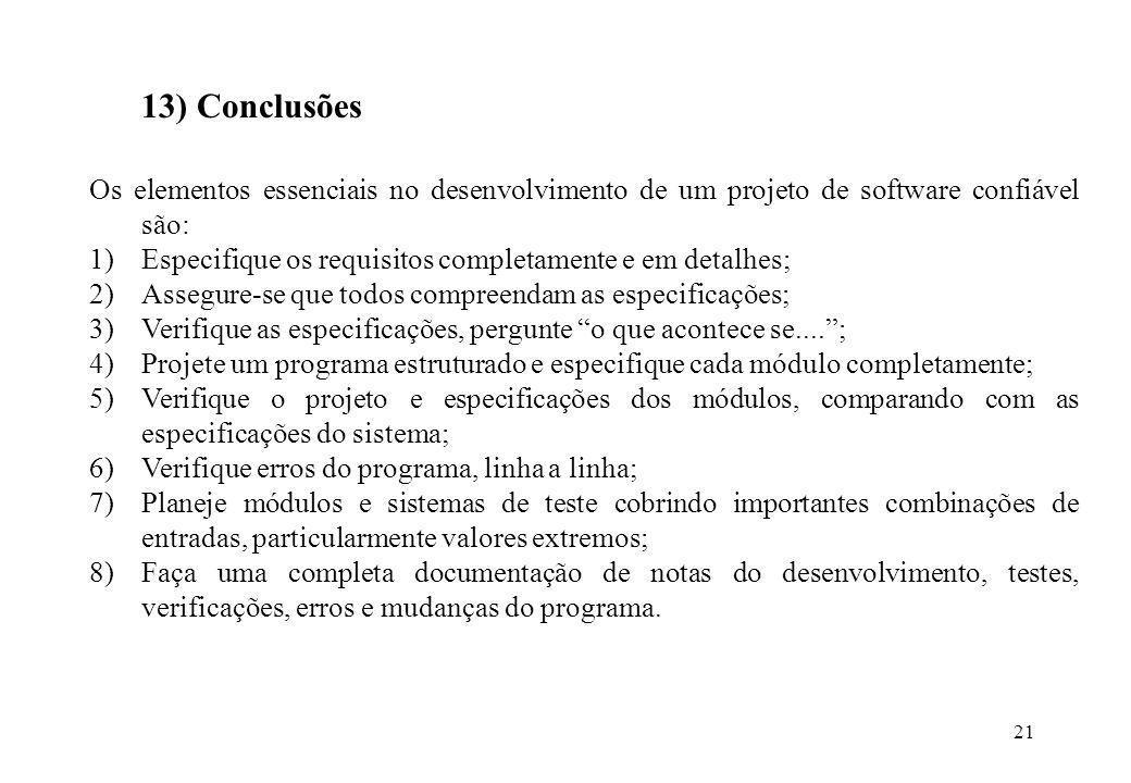 21 13) Conclusões Os elementos essenciais no desenvolvimento de um projeto de software confiável são: 1)Especifique os requisitos completamente e em d