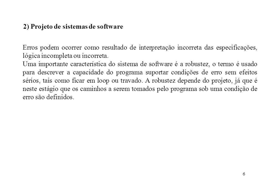 6 2) Projeto de sistemas de software Erros podem ocorrer como resultado de interpretação incorreta das especificações, lógica incompleta ou incorreta.