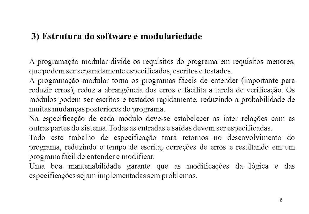 8 3) Estrutura do software e modulariedade A programação modular divide os requisitos do programa em requisitos menores, que podem ser separadamente e