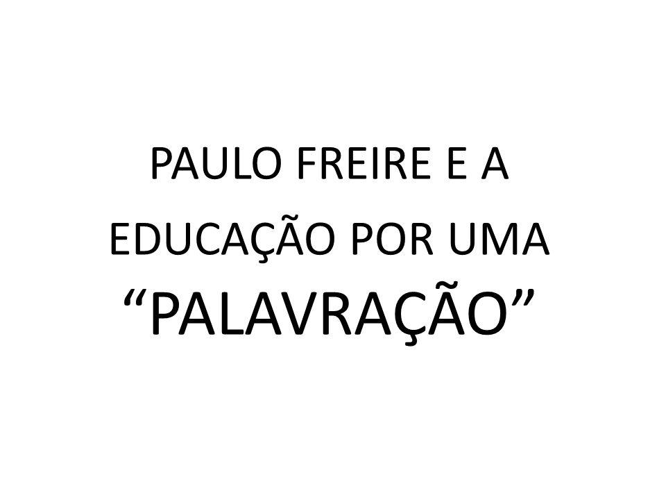 PAULO FREIRE E A EDUCAÇÃO POR UMA PALAVRAÇÃO