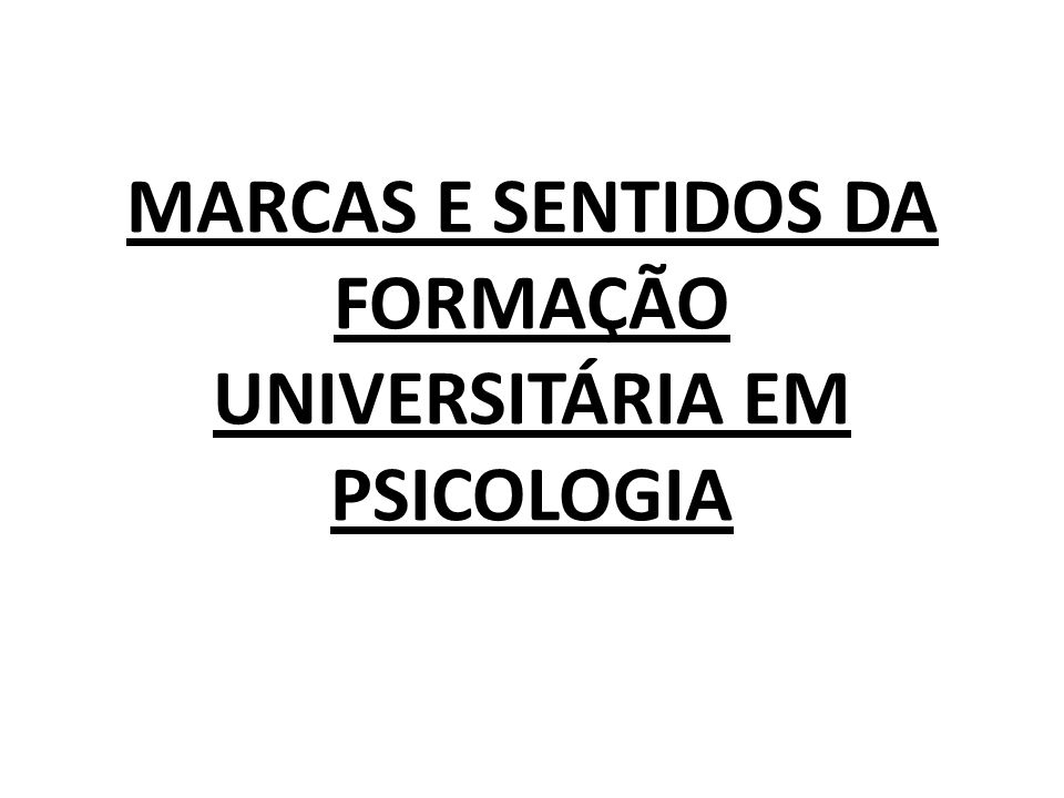 MARCAS E SENTIDOS DA FORMAÇÃO UNIVERSITÁRIA EM PSICOLOGIA