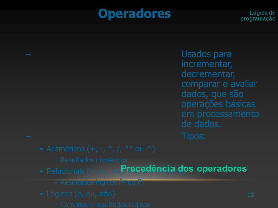 19 Operadores relacionais são muito usados quando temos que tomar decisões nos algoritmos.