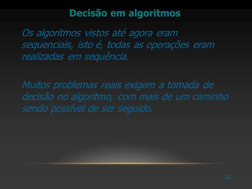 23 ESTRUTURAS DE DECISÃO –Comandos de decisão ou desvio fazem parte das técnicas de programação, para construir estruturas de algoritmos que não são totalmente seqüenciais.