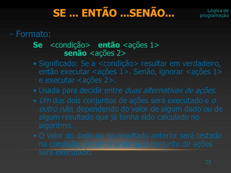 26 Exemplo da estrutura SE...ENTÃO...SENÃO: Mostrar a diferença entre 2 números quaisquer.