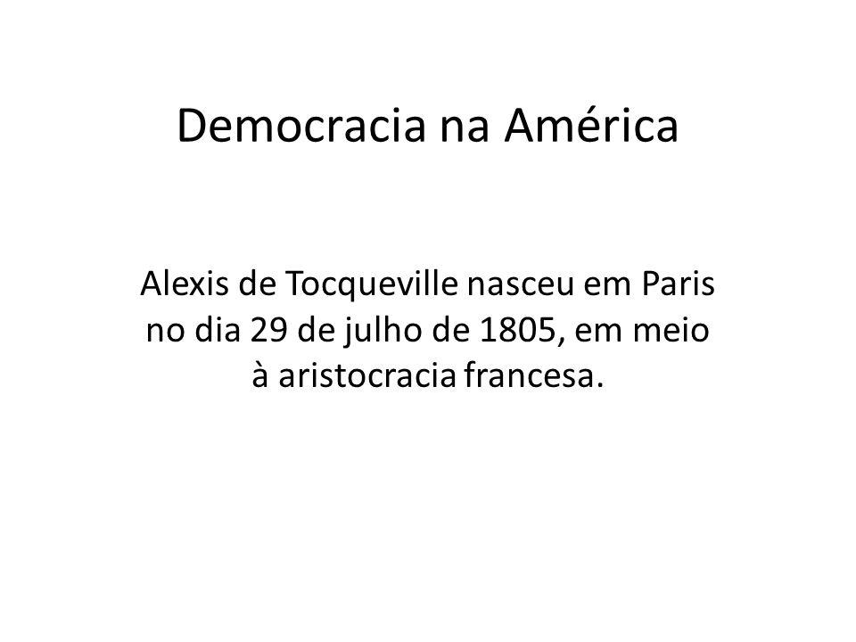 Viajou para os Estados Unidos, entre 1831-32, para realizar uma pesquisa sobre o sistema prisional norte-americano impressionou-se pela eficácia do regime democrático que lá vivenciou por nove meses.