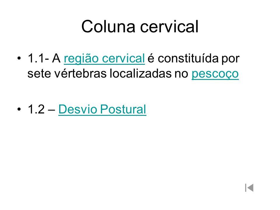 Coluna cervical 1.1- A região cervical é constituída por sete vértebras localizadas no pescoçoregião cervicalpescoço 1.2 – Desvio PosturalDesvio Postu