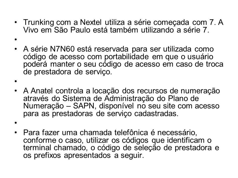 Trunking com a Nextel utiliza a série começada com 7. A Vivo em São Paulo está também utilizando a série 7. A série N7N60 está reservada para ser util