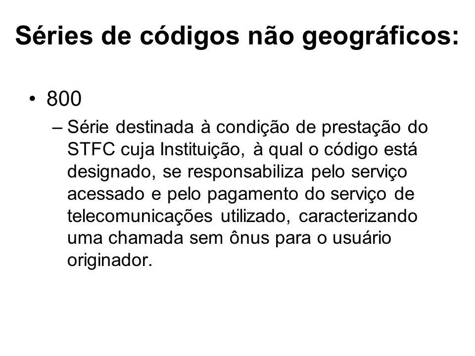 Séries de códigos não geográficos: 800 –Série destinada à condição de prestação do STFC cuja Instituição, à qual o código está designado, se responsab