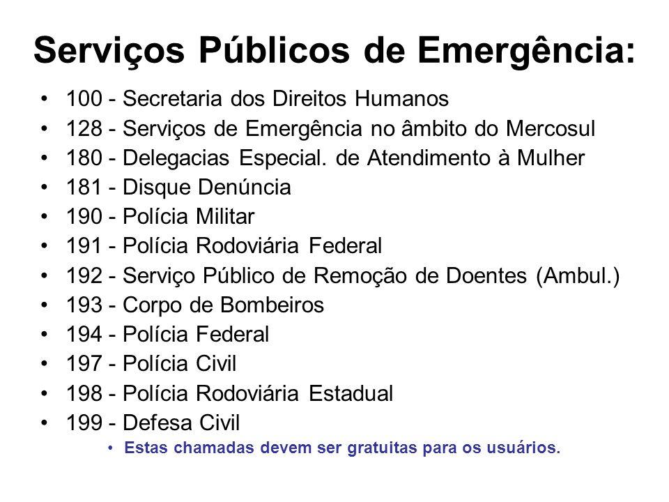 Serviços Públicos de Emergência: 100 - Secretaria dos Direitos Humanos 128 - Serviços de Emergência no âmbito do Mercosul 180 - Delegacias Especial. d