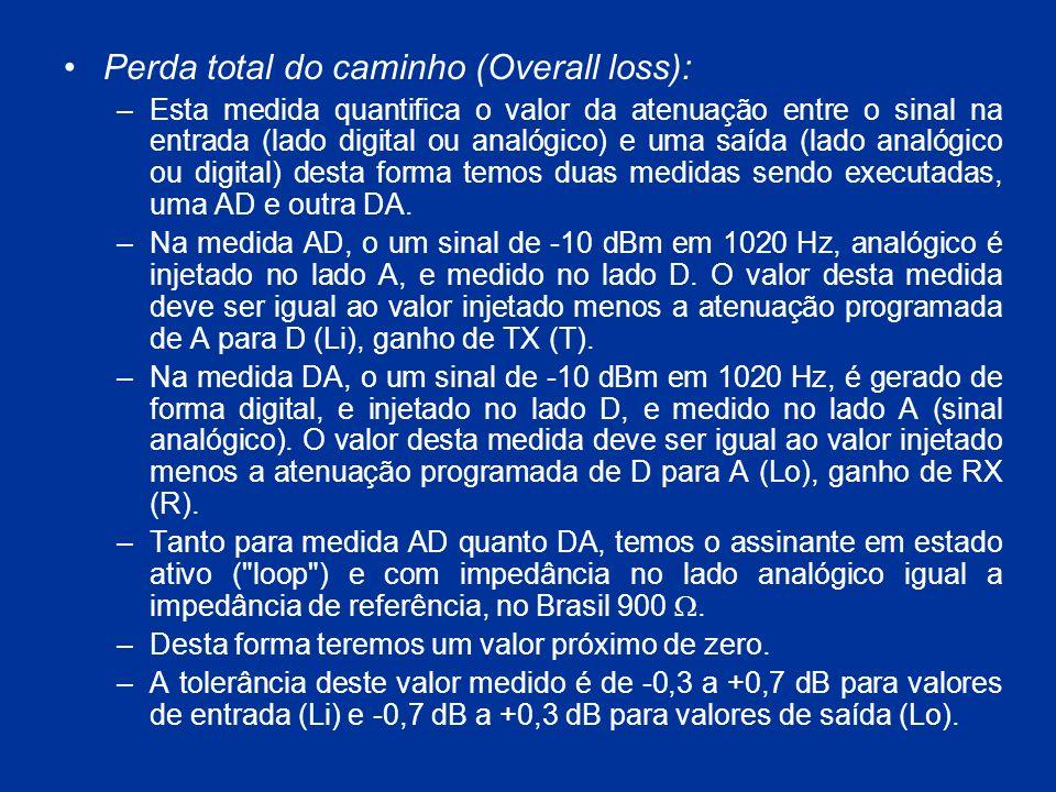 Perda total do caminho (Overall loss): –Esta medida quantifica o valor da atenuação entre o sinal na entrada (lado digital ou analógico) e uma saída (