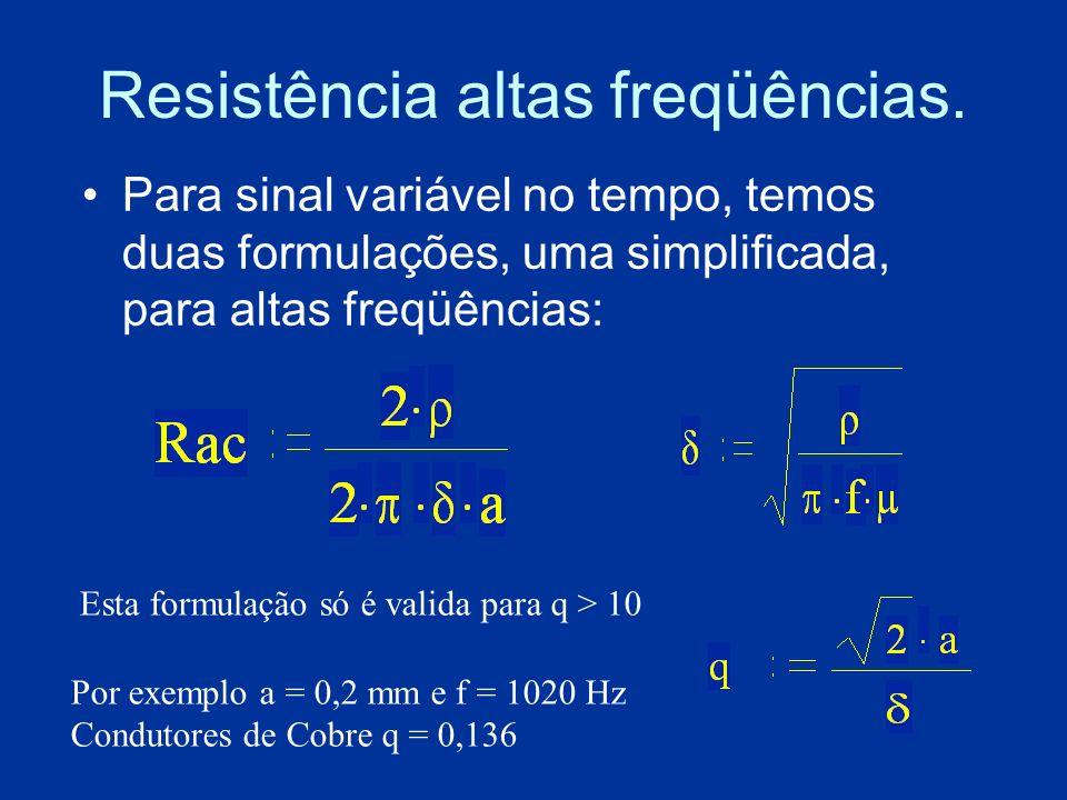 Resistência altas freqüências. Para sinal variável no tempo, temos duas formulações, uma simplificada, para altas freqüências: Esta formulação só é va