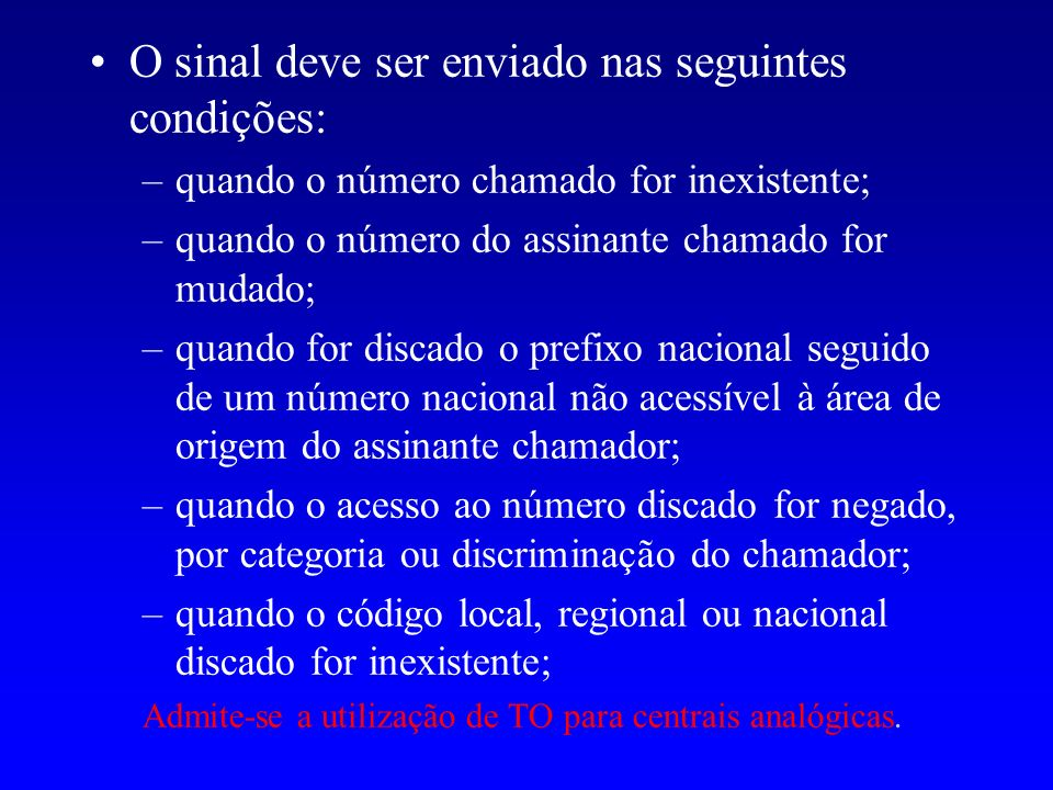 O sinal deve ser enviado nas seguintes condições: –quando o número chamado for inexistente; –quando o número do assinante chamado for mudado; –quando