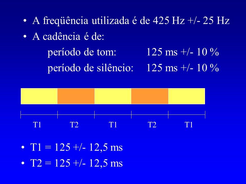 A freqüência utilizada é de 425 Hz +/- 25 Hz A cadência é de: período de tom: 125 ms +/- 10 % período de silêncio: 125 ms +/- 10 % T1T2T1 T2 T1 = 125