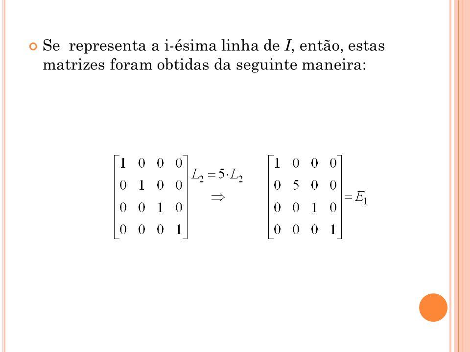 Se representa a i-ésima linha de I, então, estas matrizes foram obtidas da seguinte maneira:
