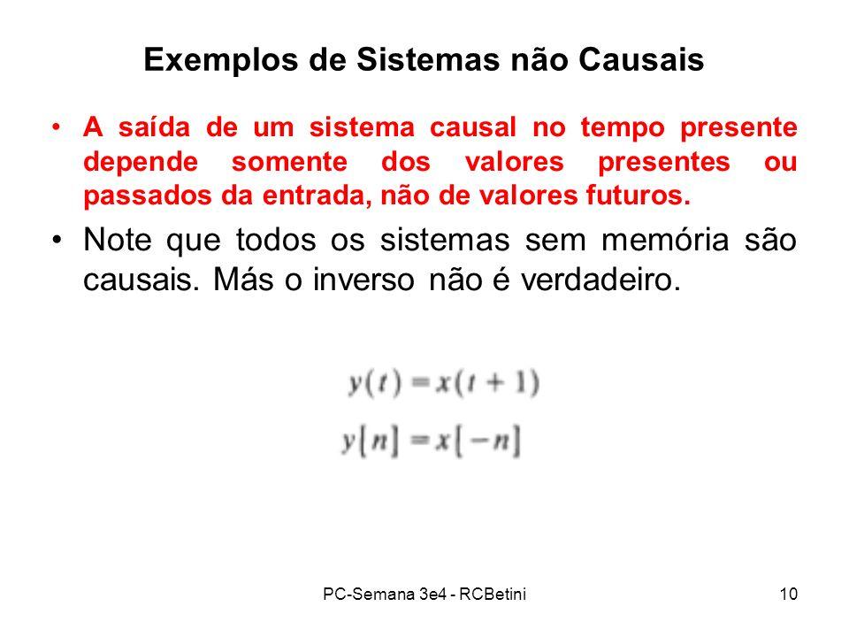 PC-Semana 3e4 - RCBetini10 Exemplos de Sistemas não Causais A saída de um sistema causal no tempo presente depende somente dos valores presentes ou pa