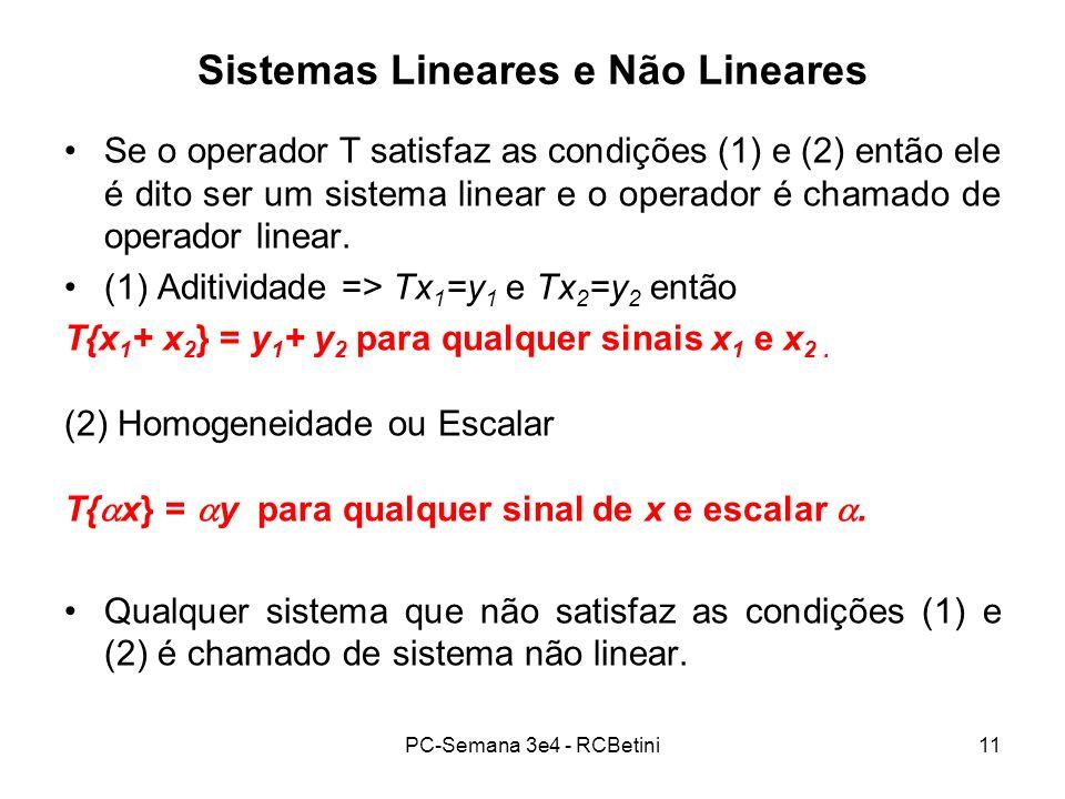 PC-Semana 3e4 - RCBetini11 Sistemas Lineares e Não Lineares Se o operador T satisfaz as condições (1) e (2) então ele é dito ser um sistema linear e o