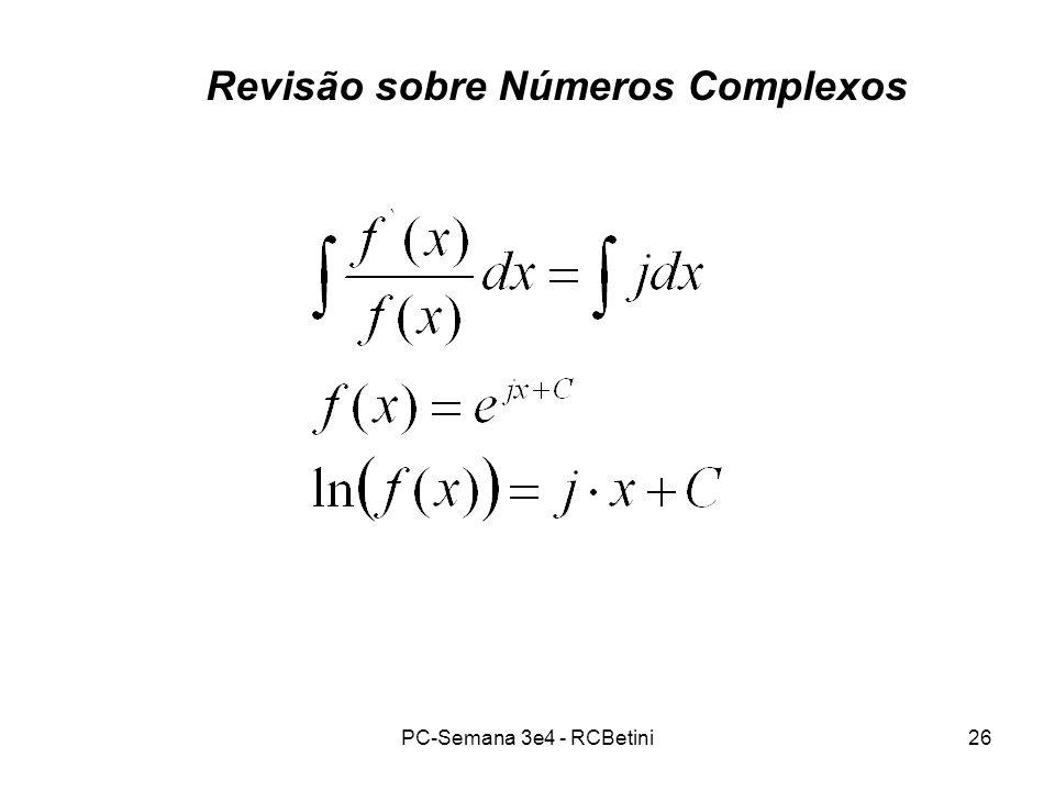 PC-Semana 3e4 - RCBetini26 Revisão sobre Números Complexos