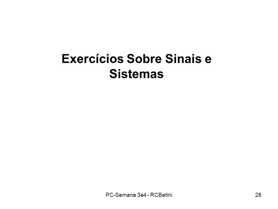 PC-Semana 3e4 - RCBetini28 Exercícios Sobre Sinais e Sistemas
