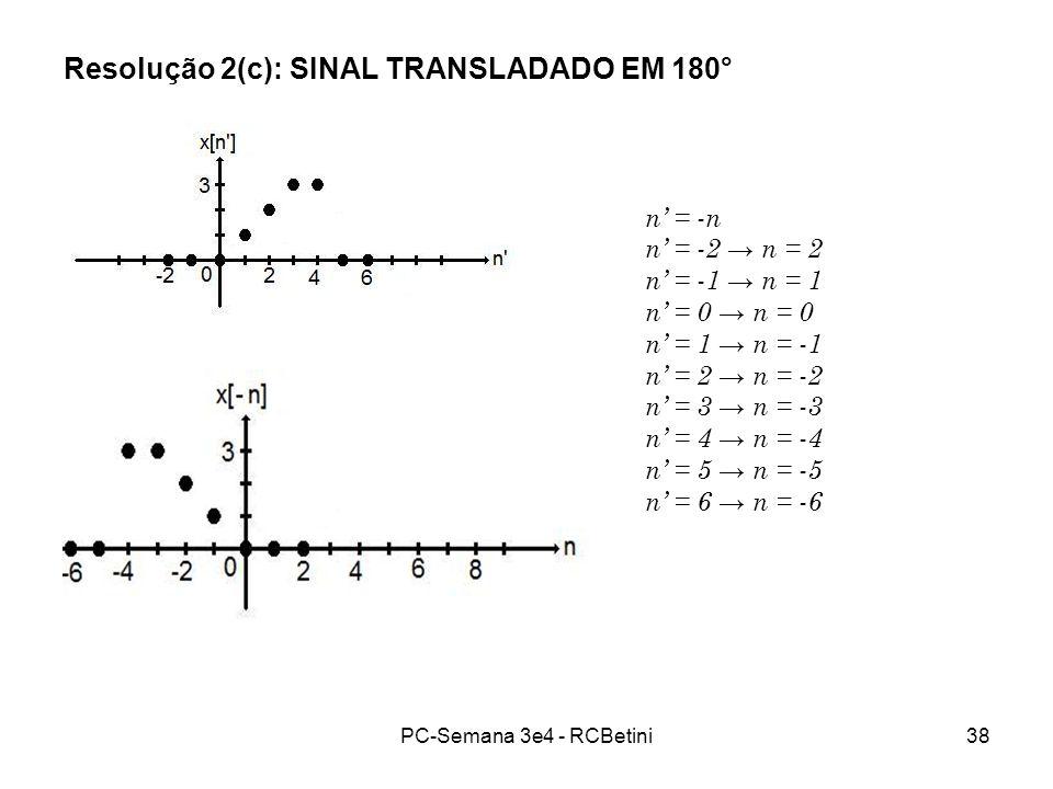 PC-Semana 3e4 - RCBetini38 Resolução 2(c): SINAL TRANSLADADO EM 180° n = -n n = -2 n = 2 n = -1 n = 1 n = 0 n = 1 n = -1 n = 2 n = -2 n = 3 n = -3 n =