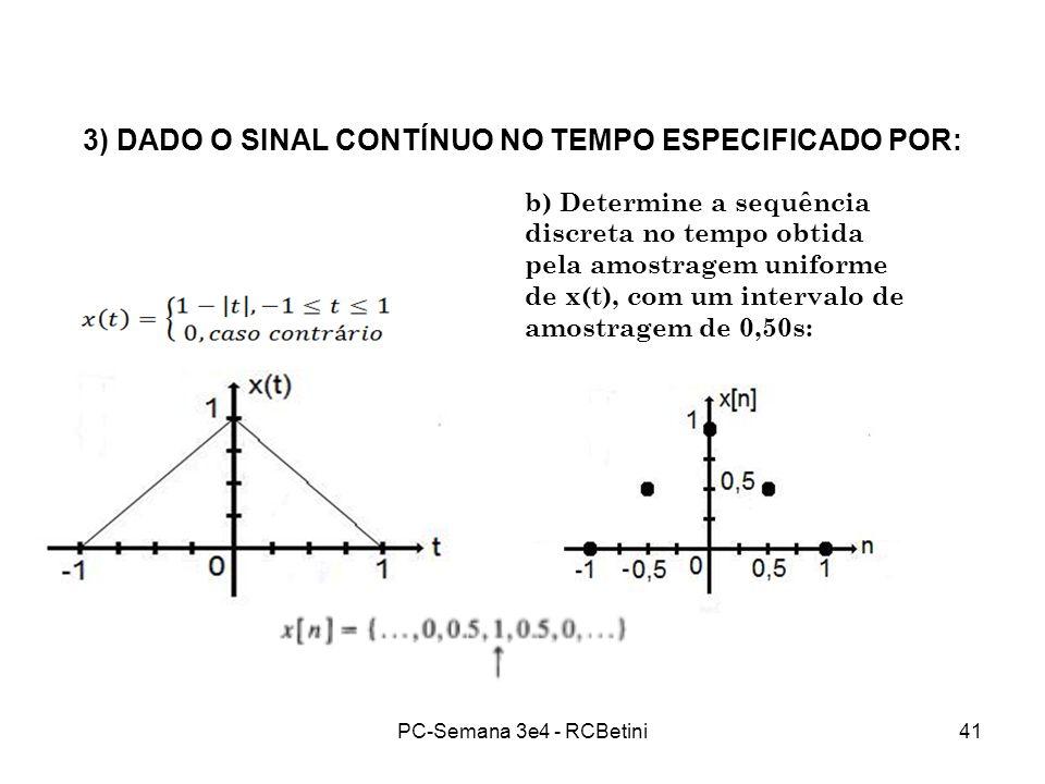 PC-Semana 3e4 - RCBetini41 3) DADO O SINAL CONTÍNUO NO TEMPO ESPECIFICADO POR: b) Determine a sequência discreta no tempo obtida pela amostragem unifo