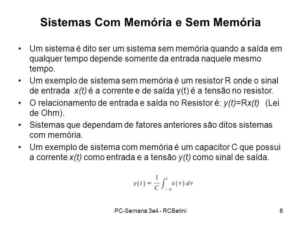 PC-Semana 3e4 - RCBetini6 Sistemas Com Memória e Sem Memória Um sistema é dito ser um sistema sem memória quando a saída em qualquer tempo depende som