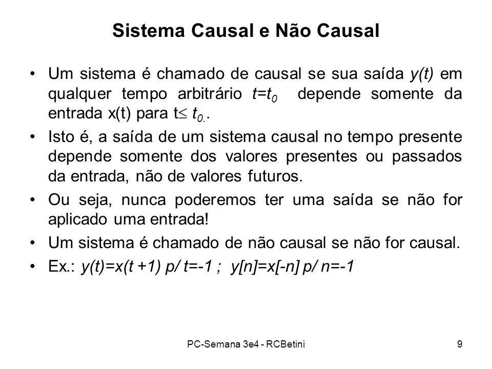 PC-Semana 3e4 - RCBetini9 Sistema Causal e Não Causal Um sistema é chamado de causal se sua saída y(t) em qualquer tempo arbitrário t=t 0 depende some