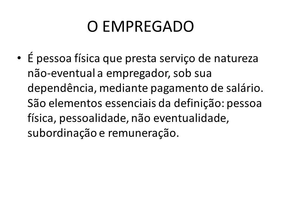 O EMPREGADO É pessoa física que presta serviço de natureza não-eventual a empregador, sob sua dependência, mediante pagamento de salário. São elemento