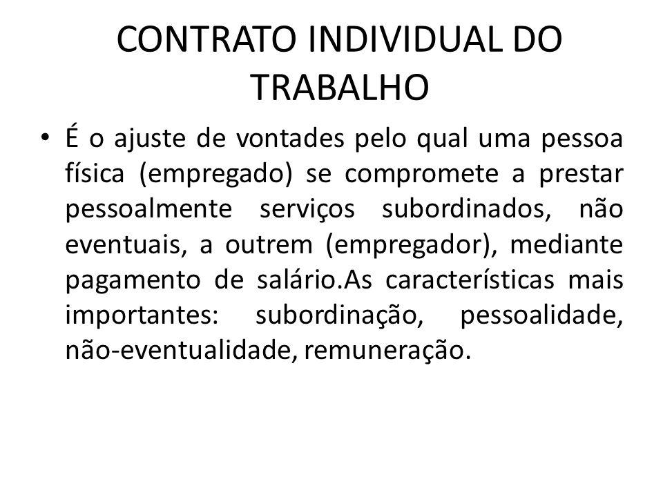 CONTRATO INDIVIDUAL DO TRABALHO É o ajuste de vontades pelo qual uma pessoa física (empregado) se compromete a prestar pessoalmente serviços subordina