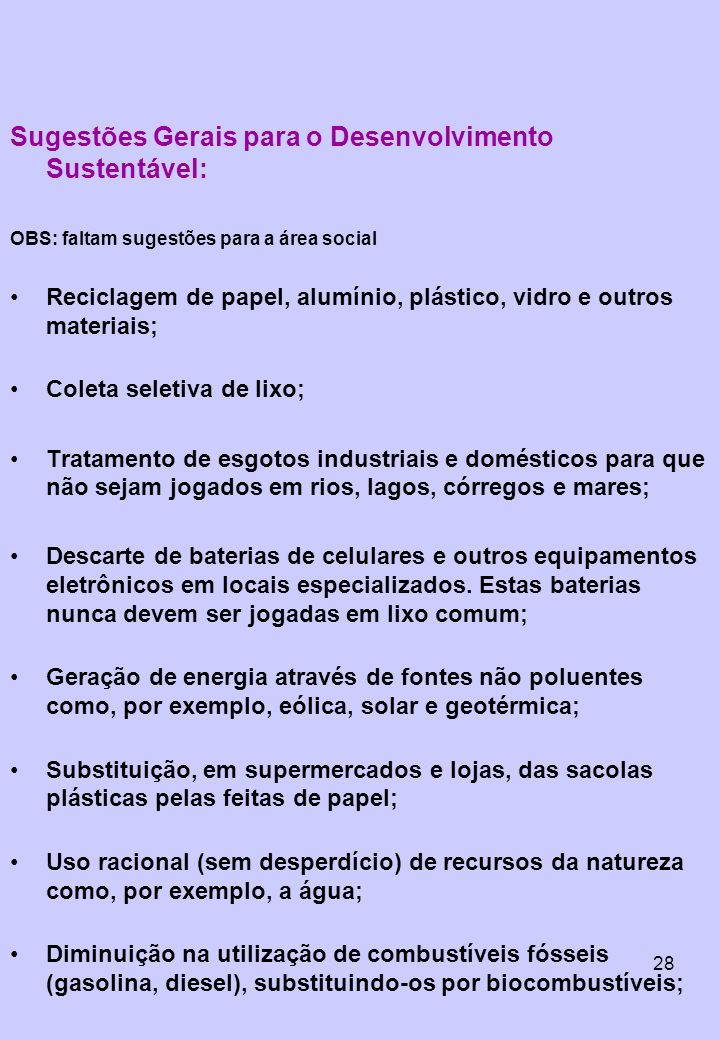28 Sugestões Gerais para o Desenvolvimento Sustentável: OBS: faltam sugestões para a área social Reciclagem de papel, alumínio, plástico, vidro e outr