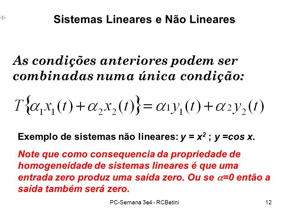 PC-Semana 3e4 - RCBetini12 Sistemas Lineares e Não Lineares As condições anteriores podem ser combinadas numa única condição: Exemplo de sistemas não