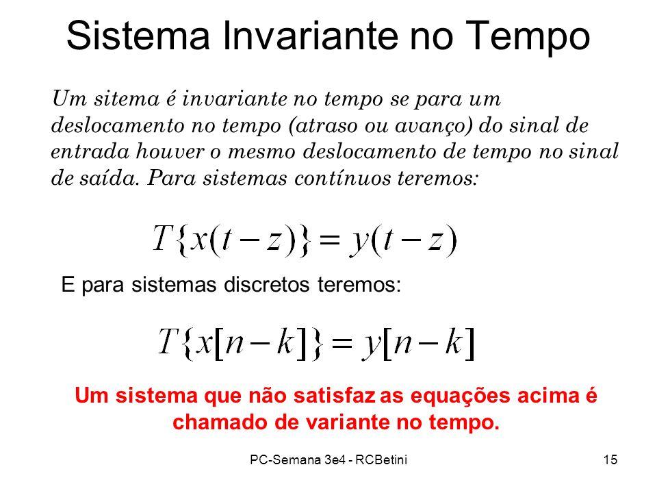 PC-Semana 3e4 - RCBetini15 Sistema Invariante no Tempo Um sitema é invariante no tempo se para um deslocamento no tempo (atraso ou avanço) do sinal de