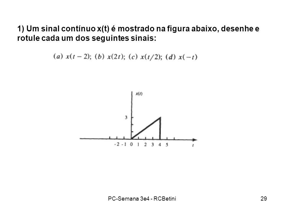 PC-Semana 3e4 - RCBetini29 1) Um sinal contínuo x(t) é mostrado na figura abaixo, desenhe e rotule cada um dos seguintes sinais: