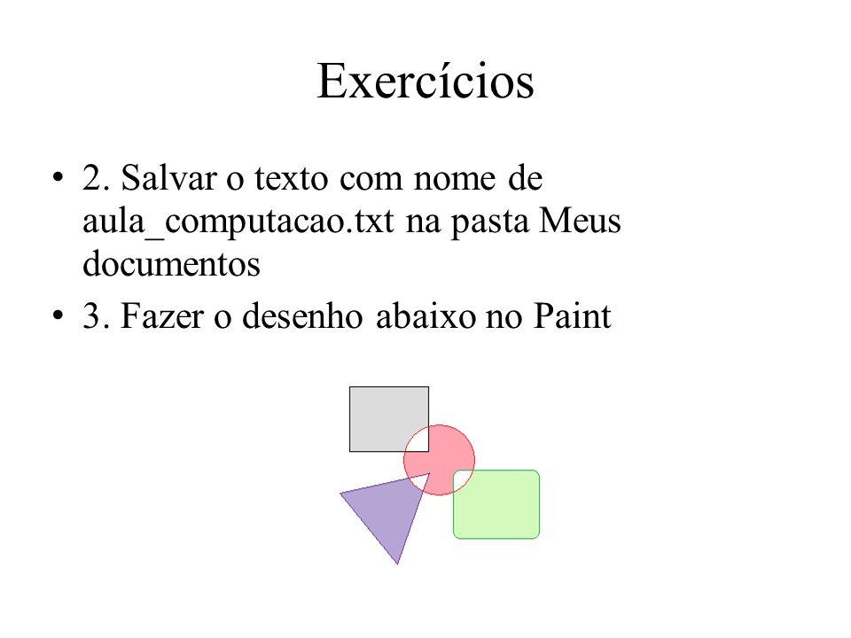 Exercícios 2. Salvar o texto com nome de aula_computacao.txt na pasta Meus documentos 3. Fazer o desenho abaixo no Paint