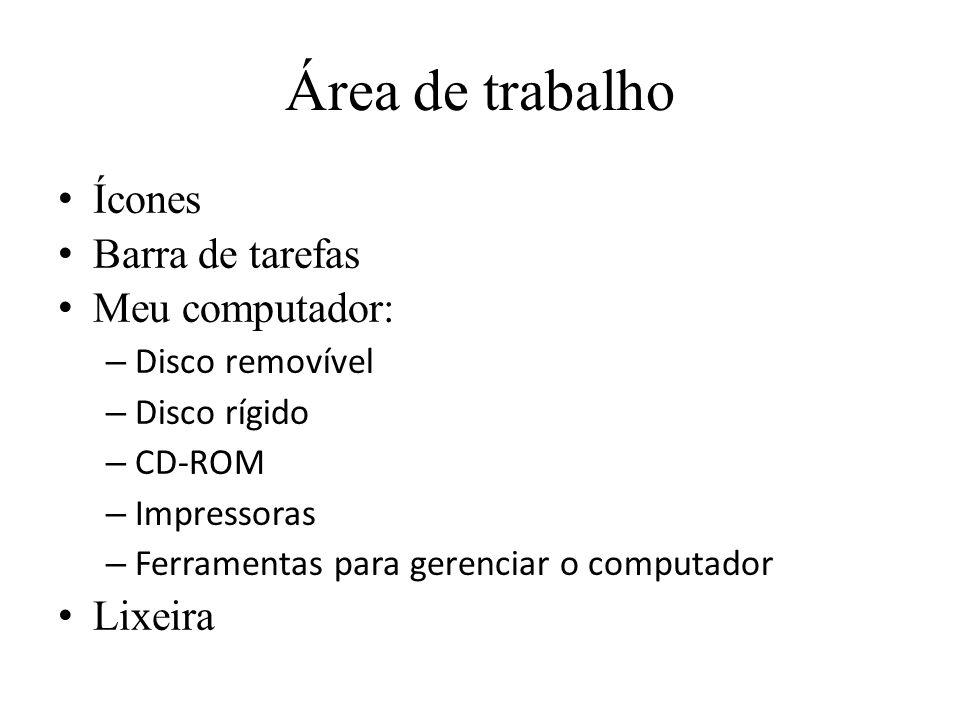 Área de trabalho Ícones Barra de tarefas Meu computador: – Disco removível – Disco rígido – CD-ROM – Impressoras – Ferramentas para gerenciar o comput