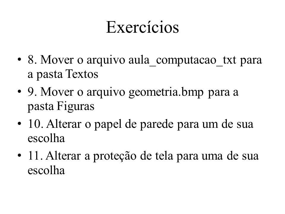 Exercícios 8. Mover o arquivo aula_computacao_txt para a pasta Textos 9. Mover o arquivo geometria.bmp para a pasta Figuras 10. Alterar o papel de par